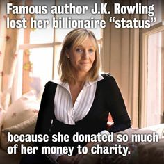 """Good girl J.K.Rowling… """"Famous author J.K.Rowling lost her billionaire 'status' because she donated so much of her money to charity."""" ROCK ON!"""
