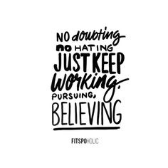 No doubt, no hate, just keep going at it, day in day out and NEVER lose hope! You are worthy of greatness, you just have to believe it! . . #motivation #lettering #script #fitfam #Fitspo #fitspiration...