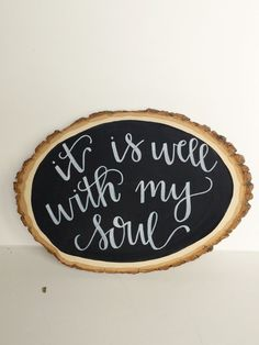 "MADE TO ORDER Black and White Chalkboard Look ""it is well with my soul"" Calligraphy Art on Wood Slab / Wood Slice: Hymn Art, Natural art"