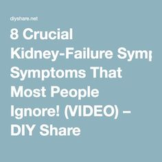 8 Crucial Kidney-Failure Symptoms That Most People Ignore! (VIDEO) – DIY Share