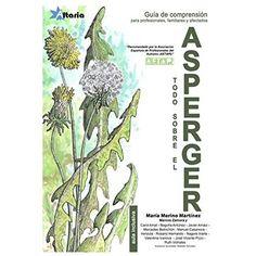 Todo sobre el Asperger : guía de comprensión para profesionales, familiares y afectados / María Merino Martínez ... [et al.]