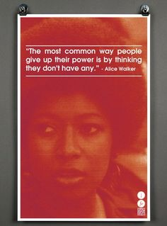 """The most common way people give up their power is by thinking they don't have any."" ~ Alice Walker"