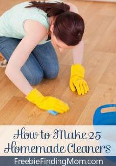 How to Make 25 Homemade Cleaners - Simple ingredients, easy to make and safe to use.