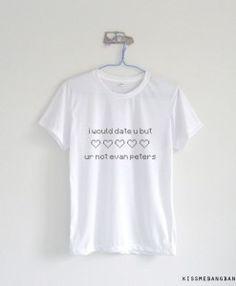 I would date u but ur not evan peters_Tshirt_White
