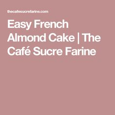 Easy French Almond Cake | The Café Sucre Farine