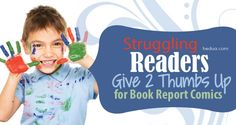STRUGGLING READERS GIVE  2 THUMBS UP FOR BOOK REPORT COMICS hedua.com