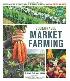 Sustainable Market Farming: Intensive Vegetable Production on a Few Acres by Pam Dawling,http://smile.amazon.com/dp/0865717168/ref=cm_sw_r_pi_dp_ZbyBtb0GHQ34MRMW