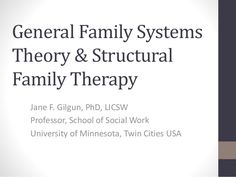 General Family Systems Theory & Structural Family Therapy