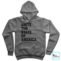 Unite The State Of America   Political Statement Hoodie   Political Hoodie   Inspirational Collection   Unisex Hoodie Sweatshirt by 4RealSociety on Etsy
