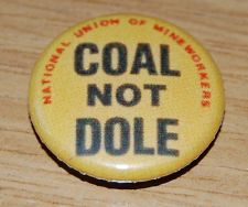 COAL NOT DOLE 25MM BADGE MINER'S STRIKE REPLICA ARTHUR SCARGILL UNION