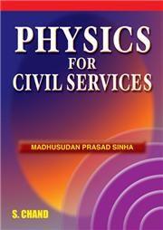 Physics for Civil Service Exam 1/e; M P Sinha