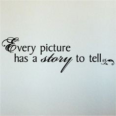 Every picture has a story to tell 6x23 vinyl by VinylLettering, $8.99