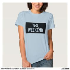 Yes Weekend T-Shirt Tumblr. #tumblr #zazzle #polyvore #fashionblogger #streetstyle #inspiration #hipster #teen