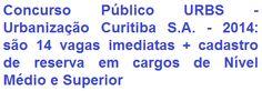 A URBS - Urbanização de Curitiba S.A., torna público, para conhecimento dos interessados, da abertura de Concurso Público, destinado ao preenchimento gradual de 14 vagas em seu quadro de pessoal e formação de cadastro-reserva em diversos cargos de Nível Médio / Técnico e Superior. Os salários podem chegar a R$ 4.999,10.