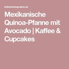 Mexikanische Quinoa-Pfanne mit Avocado | Kaffee & Cupcakes