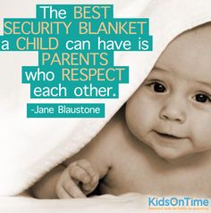 The best security blanket a child can have is two parents that love each other...