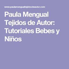 Paula Mengual Tejidos de Autor: Tutoriales Bebes y Niños