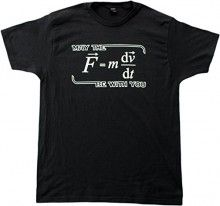May the (F=m*dv/dt) Be with You | Funny Physics Science Unisex Geek T-shirt