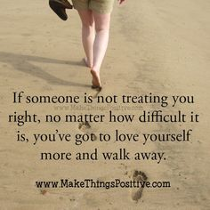 Love Yourself more and walk away | Make Things Positive