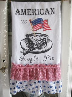 "Sweet Magnolias Farm ~ ""American as Apple Pie"" Farmhouse Flour Sack Towel ..Just in time for the 4th of July ! $16.00 ea."