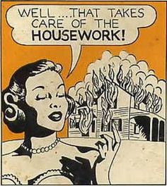 """I can remember my grandmother saying """"I'm going to burn this damn house down"""" whenever it needed some odd repair . thought it was funny then. Think it's funny now. You Smile, Pop Art Vintage, 50s Housewife, Housewife Humor, Just In Case, Just For You, Funny Quotes, Funny Memes, Bitch Quotes"""