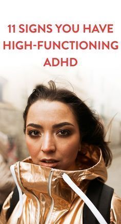 11 Signs You Have High-Functioning ADHD - while this does not specify girls and women - there is a woman in every photo - ADHD Europe would like to raise the issue of ADHD in Women and Girls - please read our declaration and sign it (available in English and French - at the bottom of this page) https://www.adhdeurope.eu/