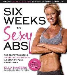The Six Weeks to Sexy Abs Meal Plan: The Secret to Losing Those Last Six Pounds: A Plant-Based Nutrition Program ...