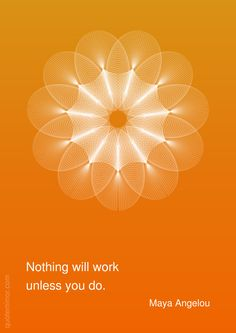 Nothing will work unless you do. –Maya Angelou #confidence #success http://quotemirror.com/s/1jd2z