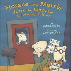 Horace and Morris Join the Chorus (but what about Dolores?) by James Howe Between Earth and Sky Journey Firefly award - we all have different skills to contribute