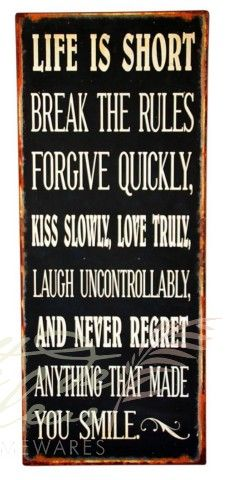 Life is Short Break the Rules Forgive Quickly Kiss Slowly Inspirational Wall Plaque Tin Industrial Word Quote Sign
