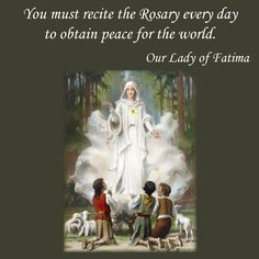 You must recite the Rosary every day to obtain peace for the world.