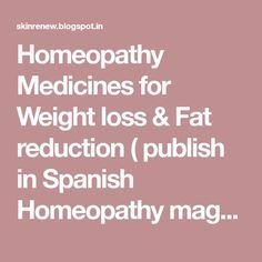 "Homeopathy Medicines for Weight loss & Fat reduction ( publish in Spanish Homeopathy magazine ""Revista Homeopatica De Salud"" in June July 2014)"