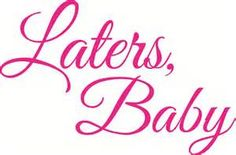 """LATERS, BABY"""" Quote (FIFTY SHADES"""