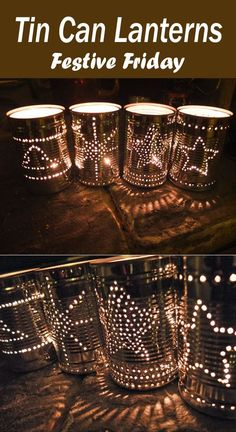 8 Luminous Tin Cans Lantern Ideas Tin Can Lanterns for Festive Friday … – Diy Garland 2020 Tin Can Lanterns, Christmas Lanterns, Candle Lanterns, Christmas Crafts, Wedding Lanterns, Aluminum Can Crafts, Tin Can Crafts, Diy And Crafts, Tin Can Art
