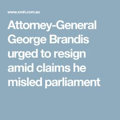 Attorney-General George Brandis urged to resign amid claims he misled parliament