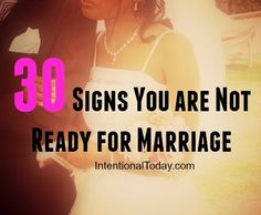 Help for the bride-in-waiting and encouragement for the married bride! :) 30 Signs You Are Not Ready For Marriage