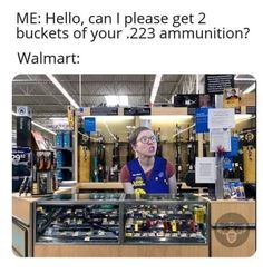 ME: Hello, can I please get 2 buckets of your ammunition? Can I Please, I Can, Nothing Personal, Liberal Logic, Easily Offended, Gun Rights, Popular Memes, Donald Trump, Fun Facts