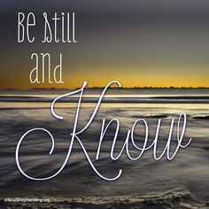 "We can abide in Scripture to grow in our intimacy with the Lord, appreciating one of his names or an aspect of his character: ""Be still and know that I am _______."" (Fill in the blank with the name or characteristic of God that you especially need to connect with now, e.g., Provider, Healer, Counselor, Wonderful, Father, etc.)"