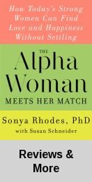 The alpha woman meets her match : how today's strong women can find love and happiness without settling / Sonya Rhodes, Ph.D. and Susan Schn...