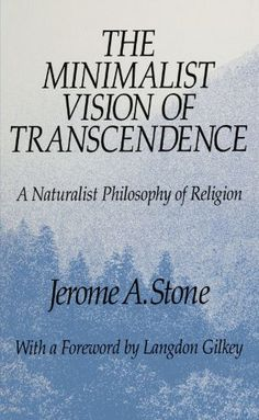 The Minimalist Vision of Transcendence: A Naturalist Philosophy of Religion (SUNY Series in Religious Studies) by Jerome A. Stone http://www.amazon.com/dp/0791411605/ref=cm_sw_r_pi_dp_KlwUvb142PK3V
