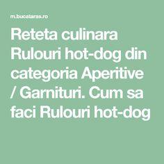 Reteta culinara Rulouri hot-dog din categoria Aperitive / Garnituri. Cum sa faci Rulouri hot-dog