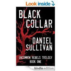 Amazon.com: Black Collar: Book 1 of the Uncommon Rebels Trilogy eBook: Daniel Sullivan: Kindle Store