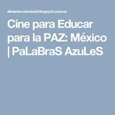 Cine para Educar para la PAZ: México   PaLaBraS  AzuLeS