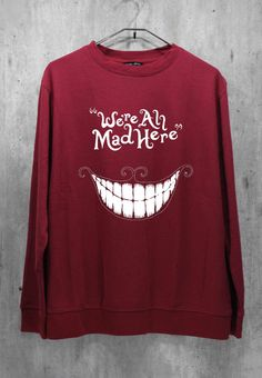 We're All Mad Here Shirt Chesire Cat Maroon Shirt Sweatshirt Sweater Hoodie Hoodies Unisex