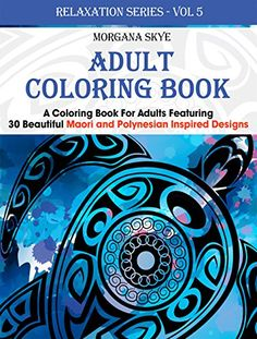 Adult Coloring Book: Coloring Book For Adults Featuring 30 Beautiful Moari and Polynesian Inspired Designs (Relaxation Series 5) by Morgana Skye