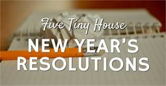 Whether you've been thinking about going tiny for a while, or just making a change, here are tiny house new year's resolutions to get you started off right.