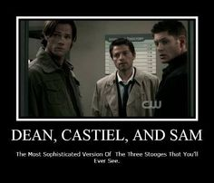 Dean, Castile and Sam. The Most Sophisticated Version Of The Three Stooges That You'll Ever See.