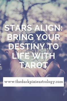 Stars Align: Bring Your Destiny to Life With Tarot - The Dark Pixie Astrology: http://www.thedarkpixieastrology.com/blog/stars-align-bring-your-destiny-to-life-with-tarot
