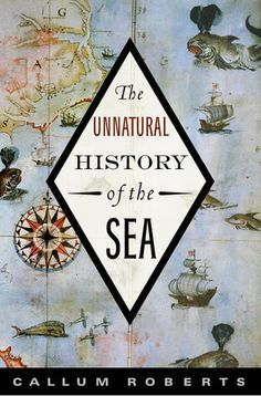 """The Unnatural History of the Sea by Callum Roberts """"Drawing on firsthand accounts of early explorers, pirates, merchants, fishers, and travelers, the book recreates the oceans of the past: waters teeming with whales, sea lions, sea otters, turtles, and giant fish. The abundance of marine life described by fifteenth century seafarers is almost unimaginable today, but Roberts both brings it alive and artfully traces its depletion.""""--Goodreads"""