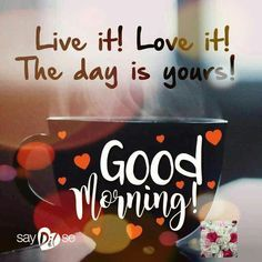 The day is yours! Good Morning!